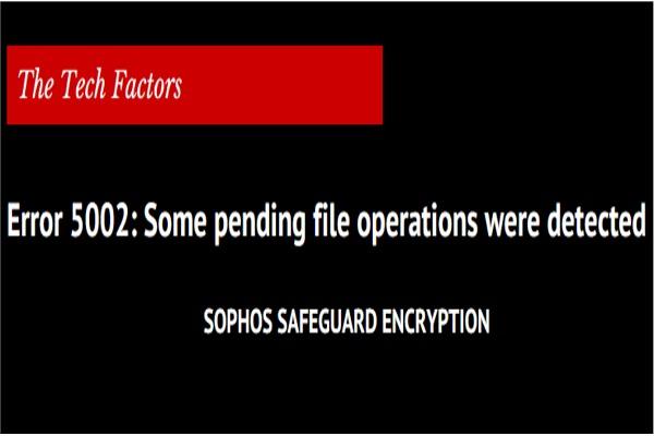 Sophos SafeGuard Enterprise client: Error message 5002